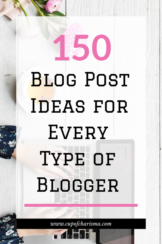 150 Blog Post Ideas for Every Type of Blogger - Cup of Charisma
