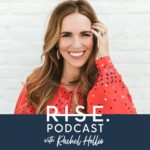 Rise Podcast with Rachel Hollis - 10 Motivational Podcasts for 2019 - Cup of Charisma