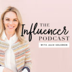 The Influencer Podcast with Julie Solomon  - 10 Motivational Podcasts for 2019